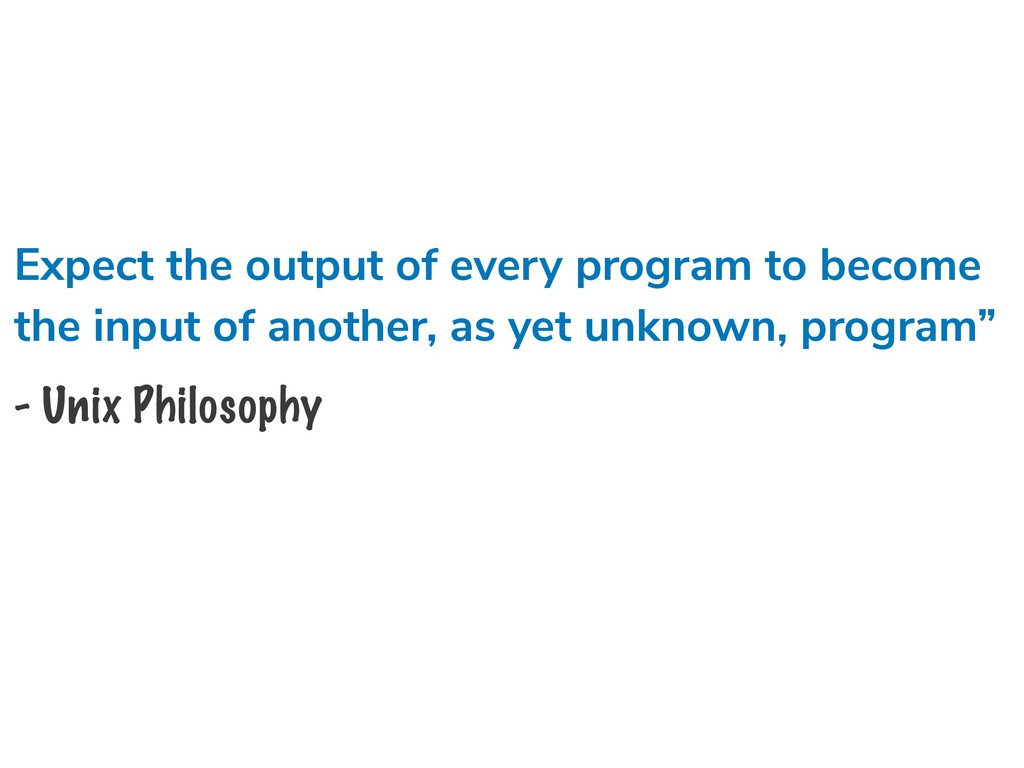 Expect the output of every program to become th...