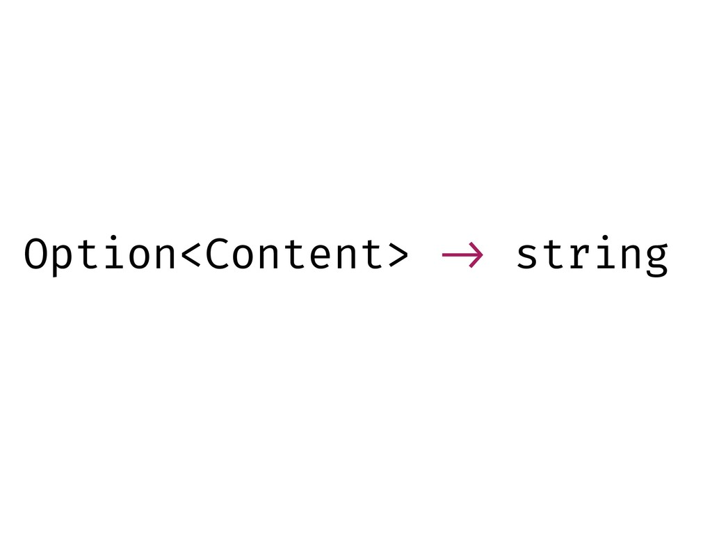 Option<Content> !-> string