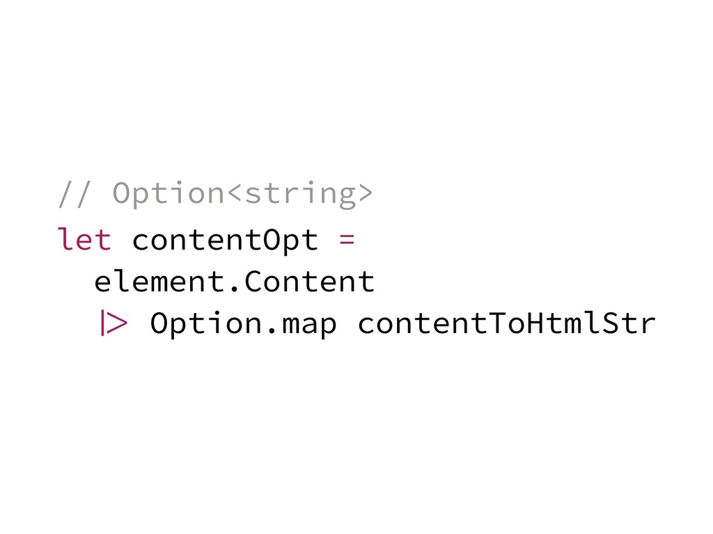 // Option<string> let contentOpt = element.Cont...