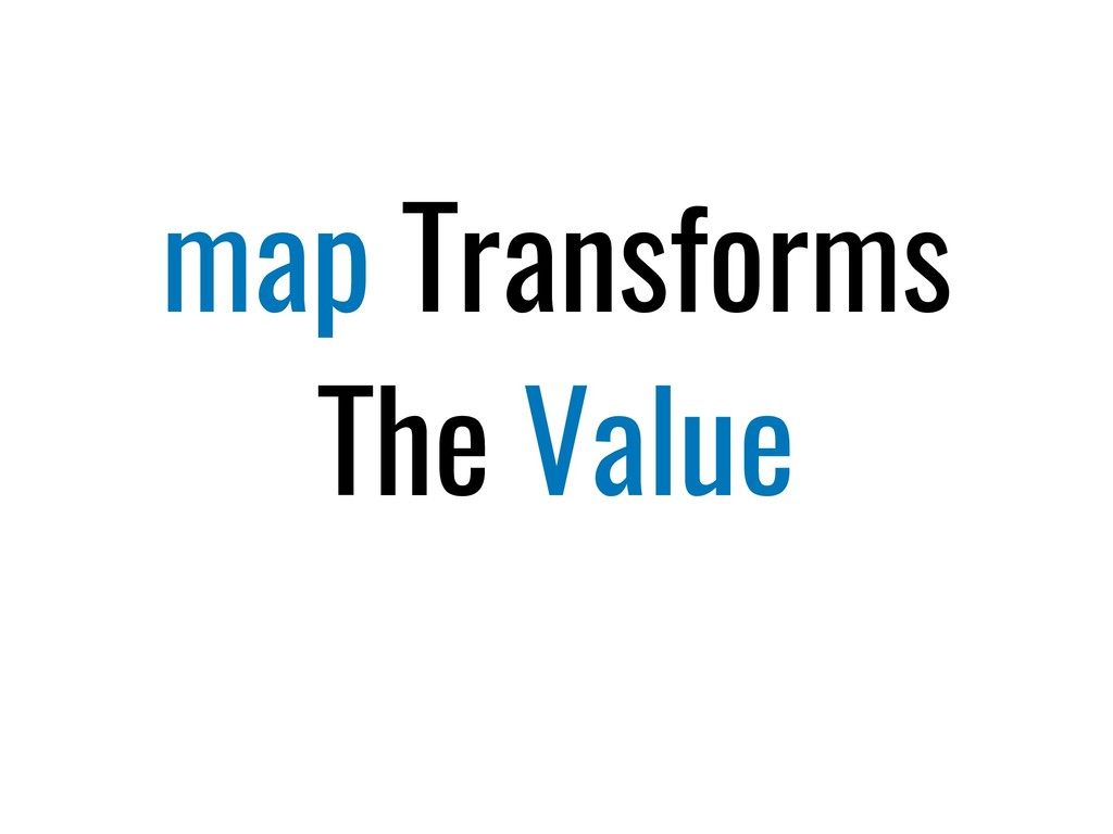 map Transforms The Value