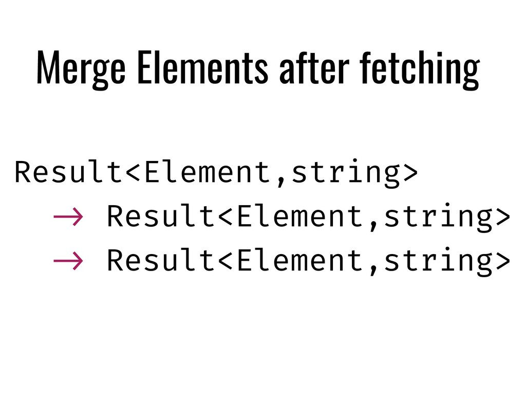 Merge Elements after fetching Result<Element,st...