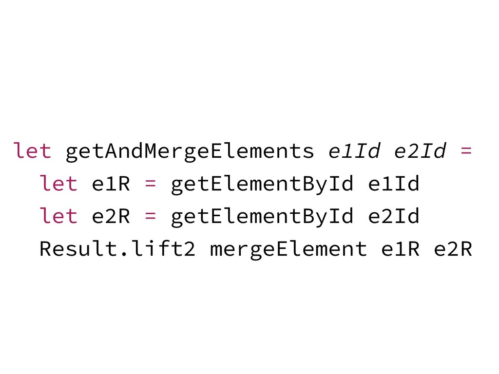 let getAndMergeElements e1Id e2Id = let e1R = g...