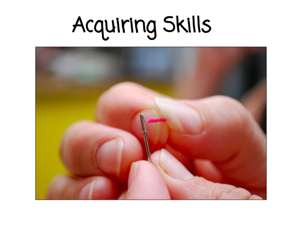 Acquiring Skills