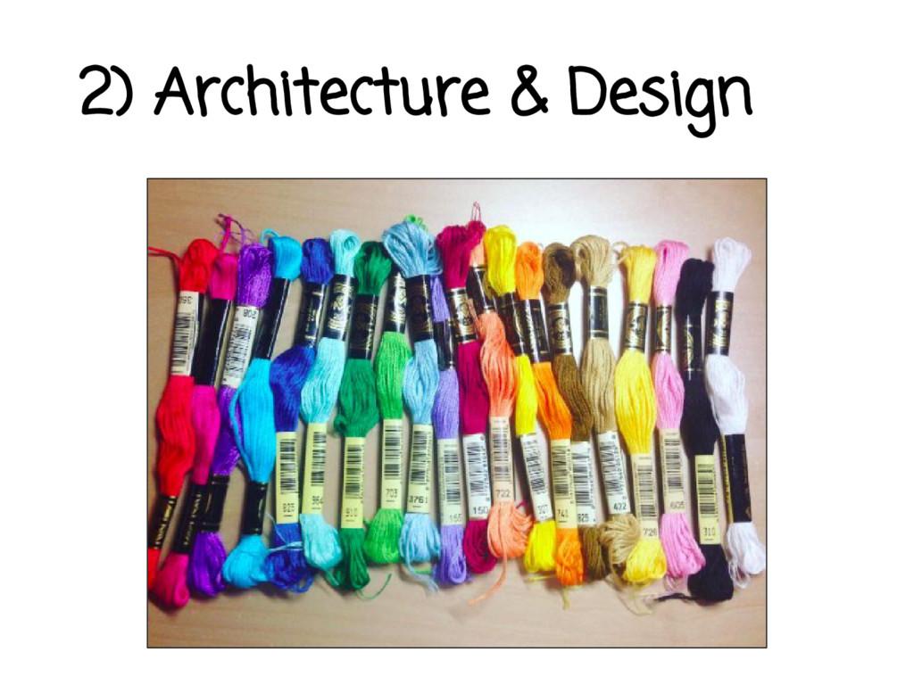 2) Architecture & Design
