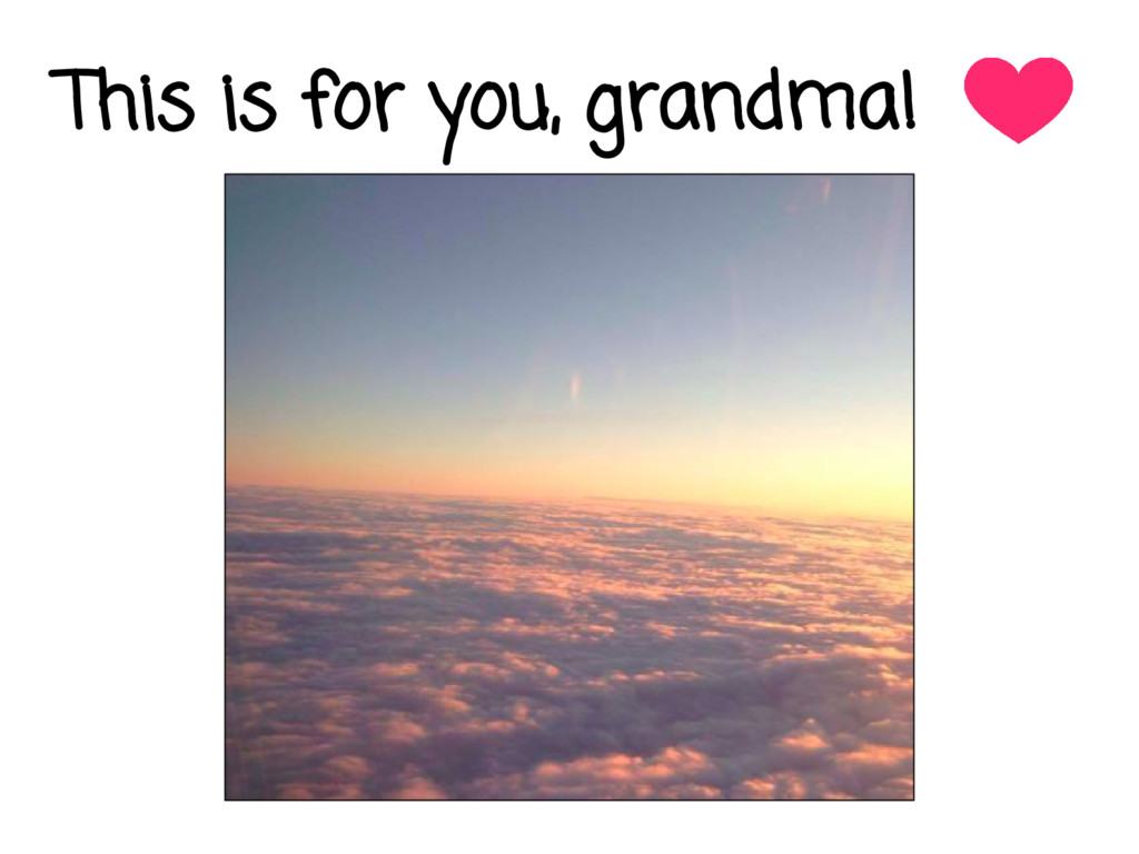 This is for you, grandma!