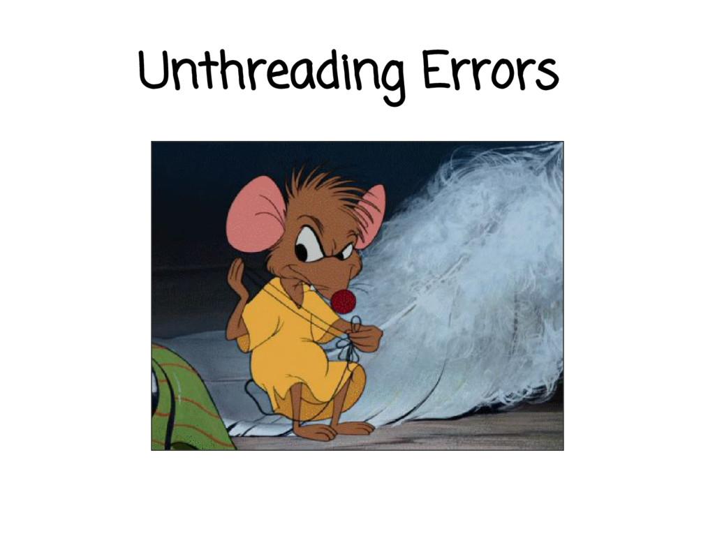 Unthreading Errors
