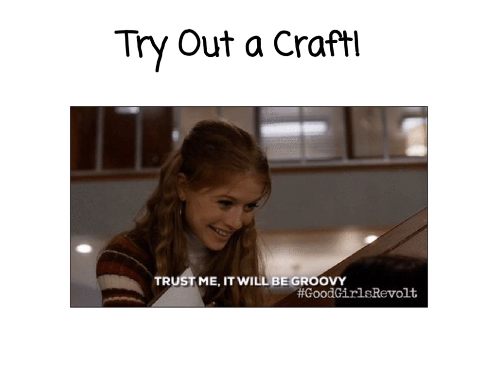 Try Out a Craft!