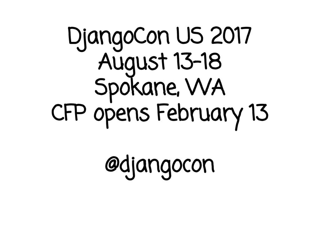 DjangoCon US 2017 August 13-18 Spokane, WA CFP ...