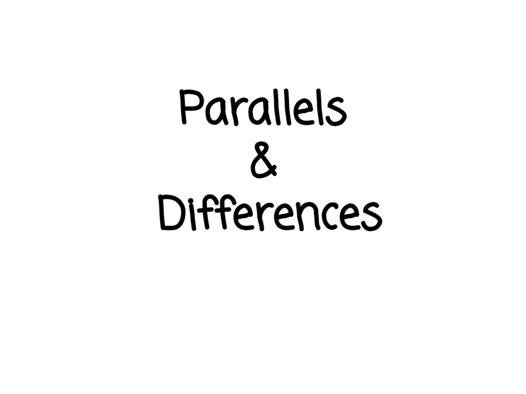 Parallels & Differences