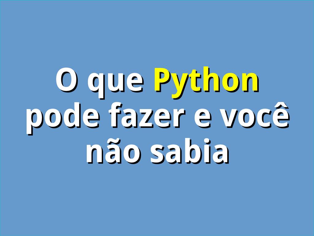 O que O que Python Python pode fazer e você pod...