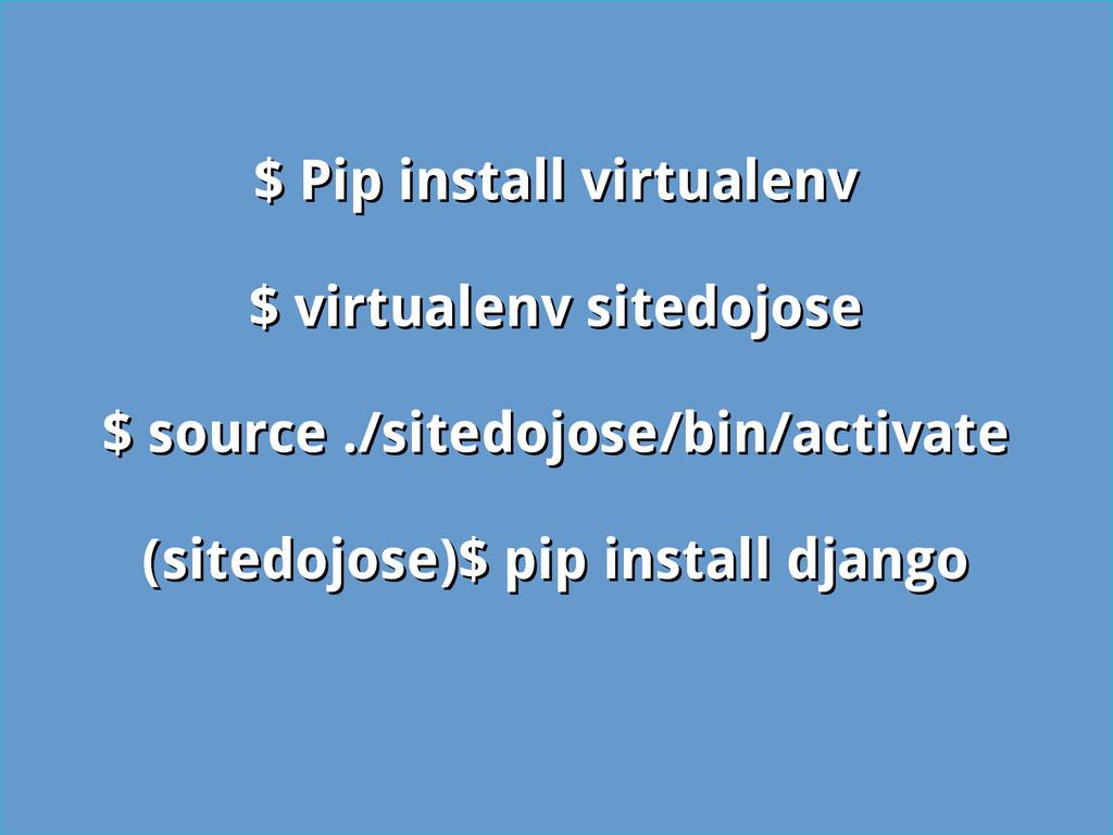 $ Pip install virtualenv $ Pip install virtuale...