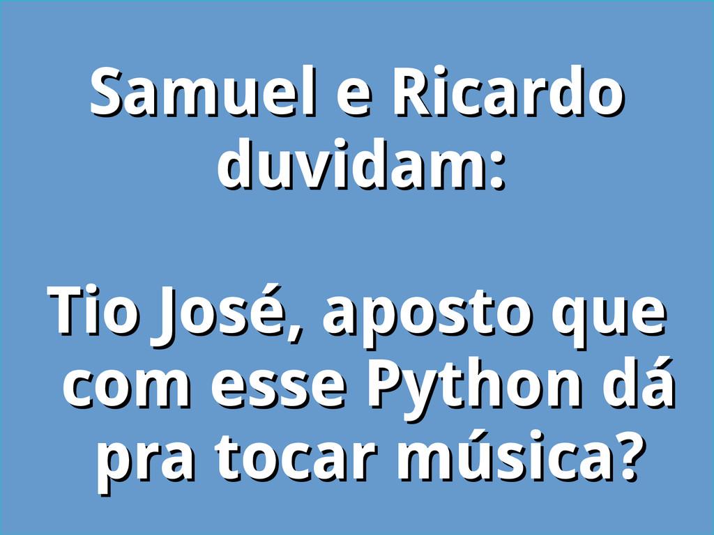 Samuel e Ricardo Samuel e Ricardo duvidam: duvi...