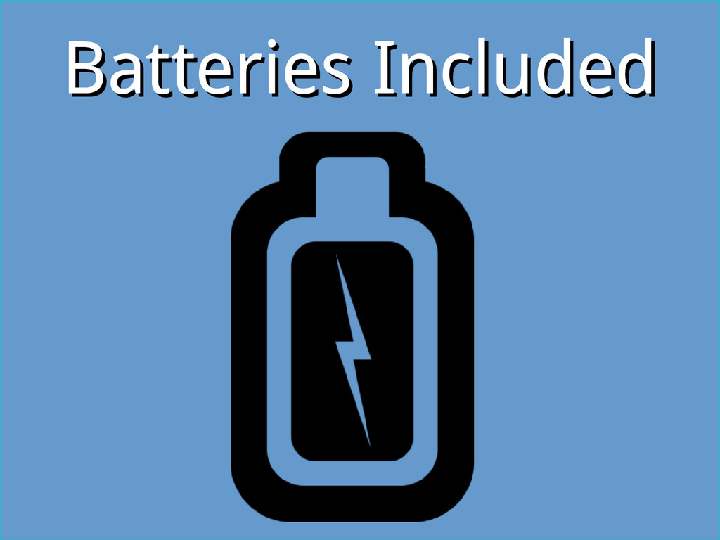 Batteries Included Batteries Included