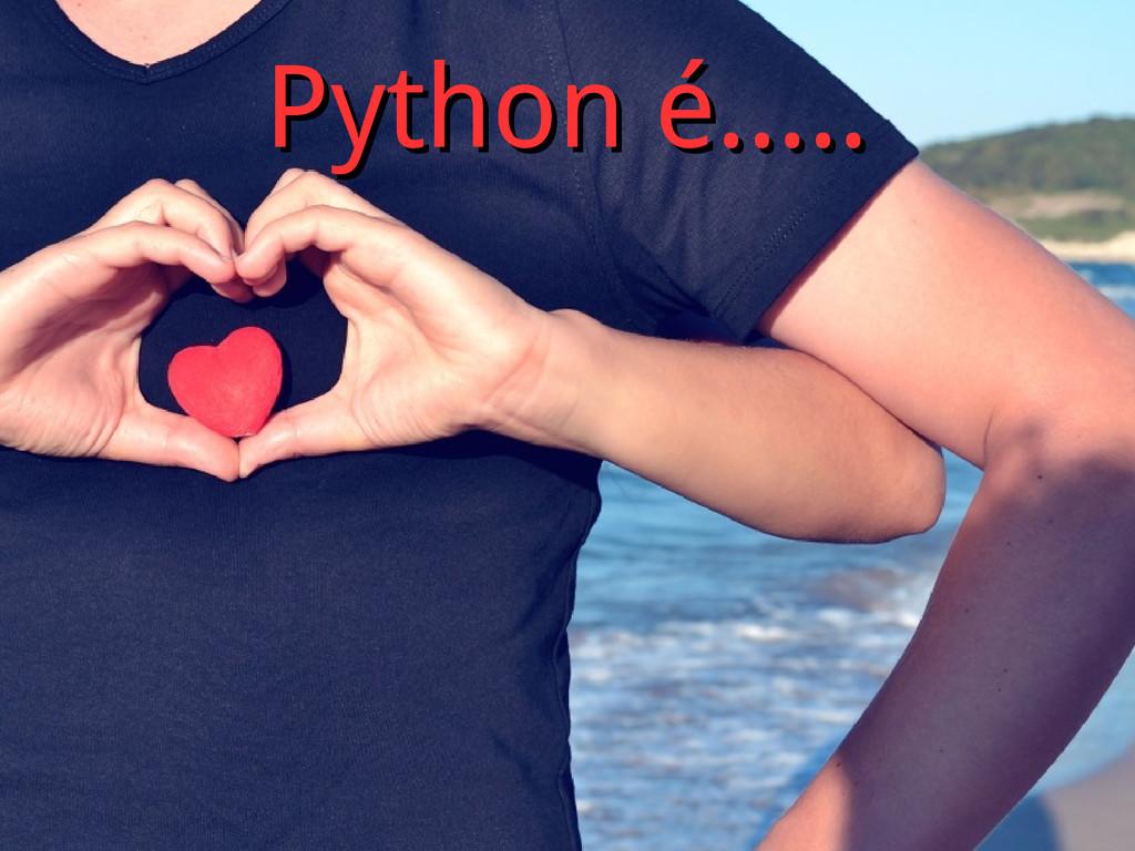 Python é..... Python é.....