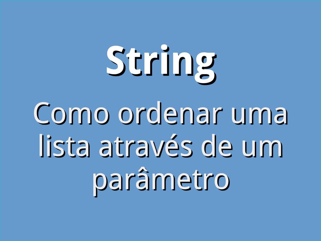 String String Como ordenar uma Como ordenar uma...