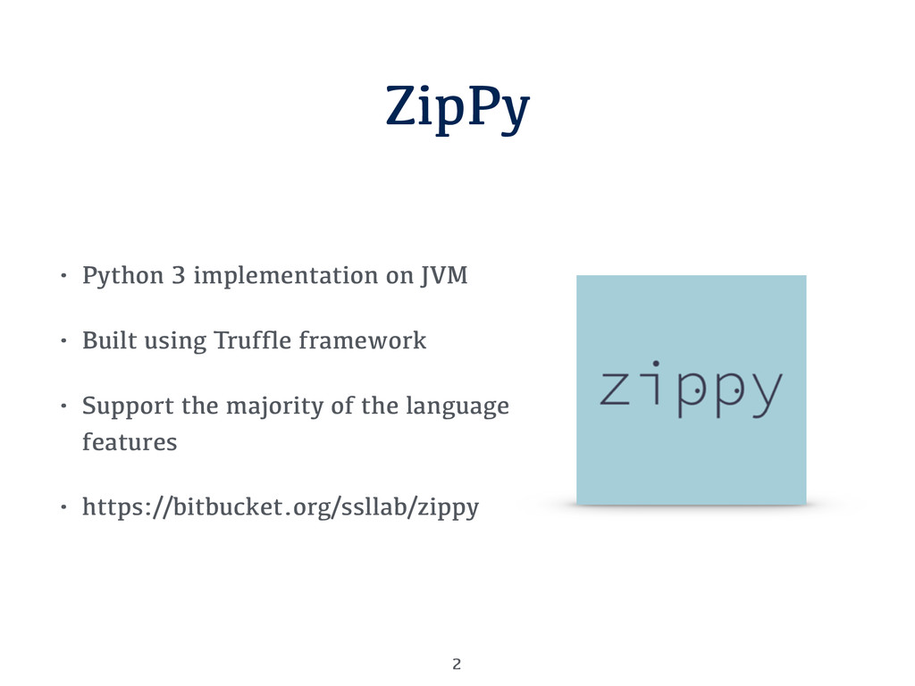 ZipPy • Python 3 implementation on JVM • Built ...