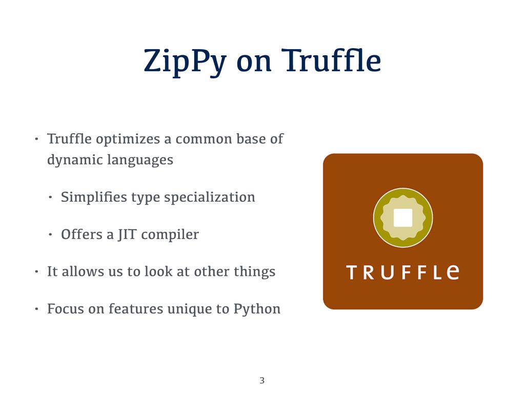 ZipPy on Truffle • Truffle optimizes a common bas...