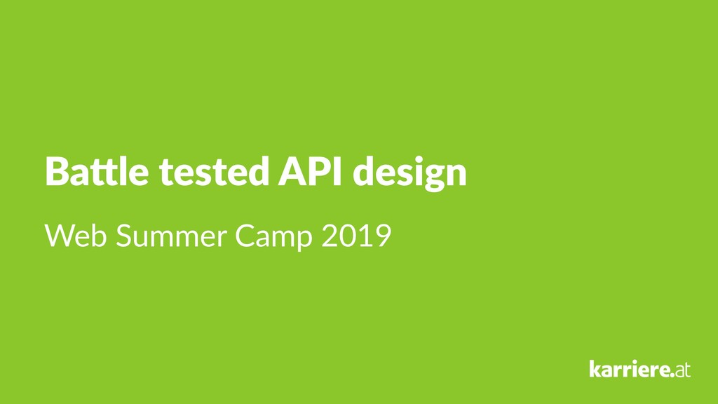 Ba#le tested API design Web Summer Camp 2019