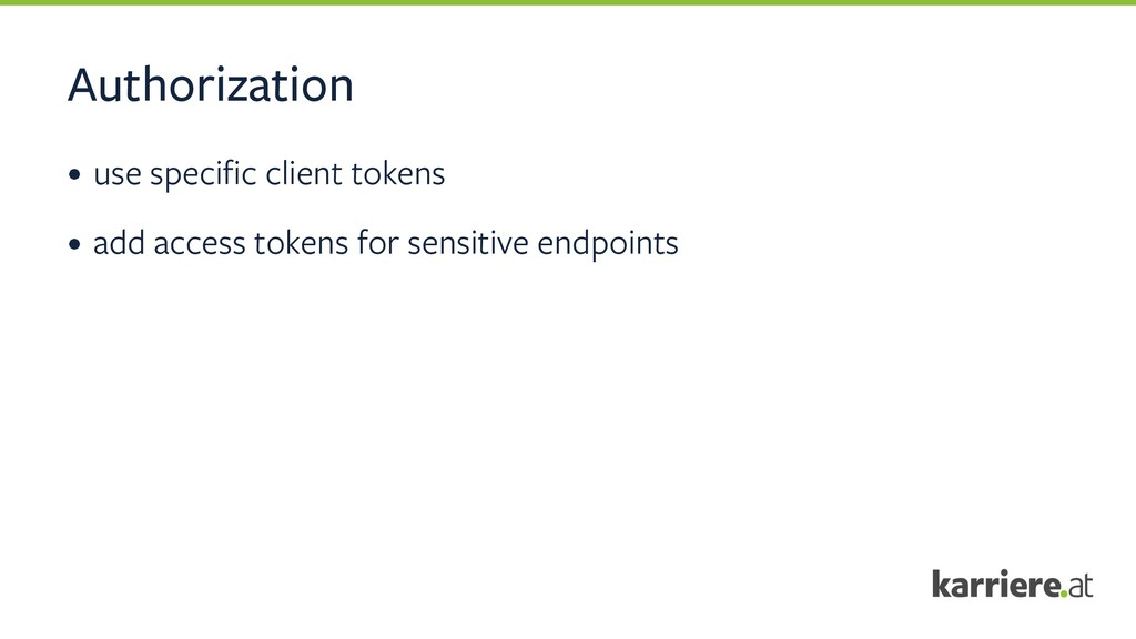 Authorization • use specific client tokens • ad...
