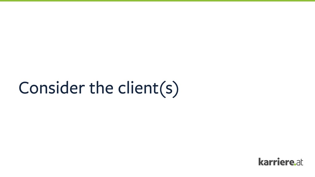 Consider the client(s)