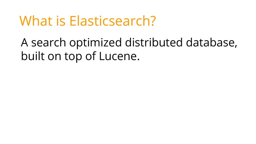 What is Elasticsearch? A search optimized distr...