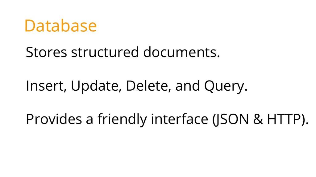 Database Stores structured documents. Insert, U...
