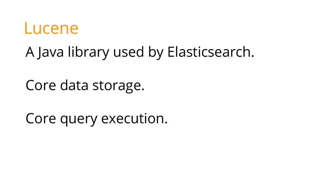 Lucene A Java library used by Elasticsearch. Co...