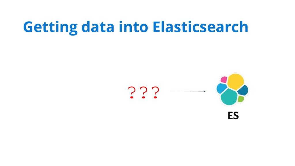 ??? Getting data into Elasticsearch