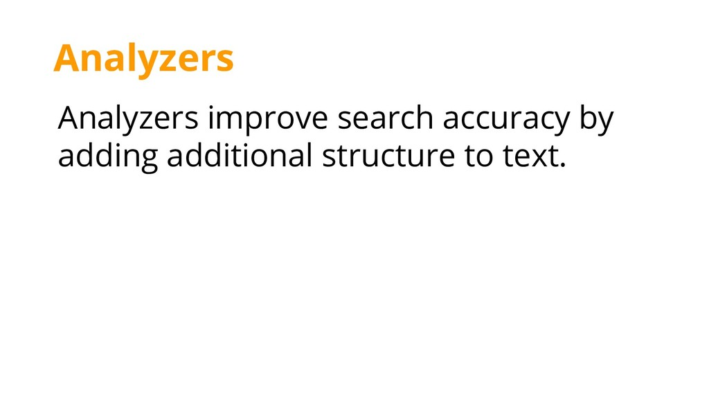 Analyzers improve search accuracy by adding add...