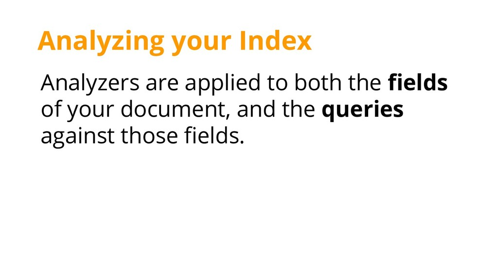 Analyzers are applied to both the fields of you...