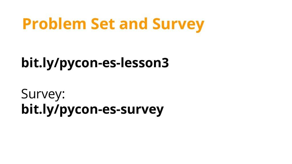 bit.ly/pycon-es-lesson3 Survey: bit.ly/pycon-es...