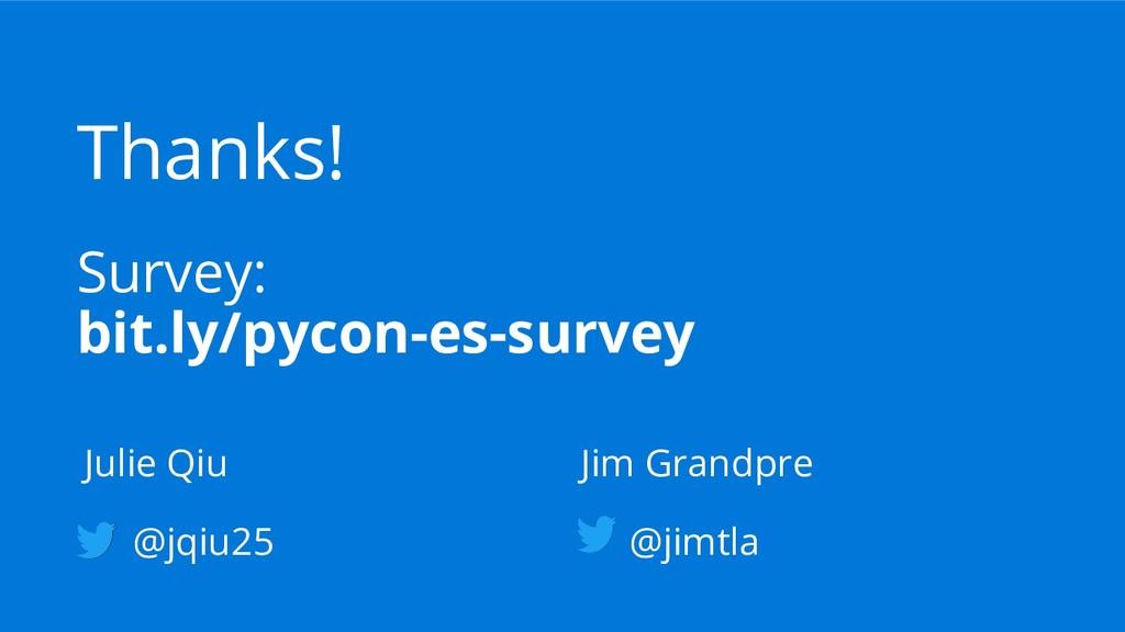 Thanks! Survey: bit.ly/pycon-es-survey Julie Qi...