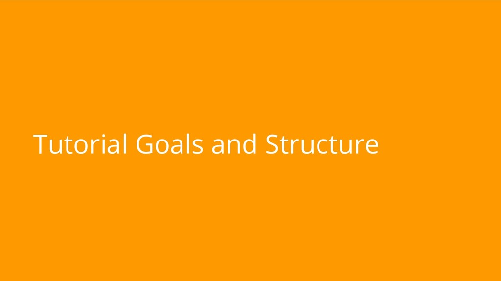 Tutorial Goals and Structure