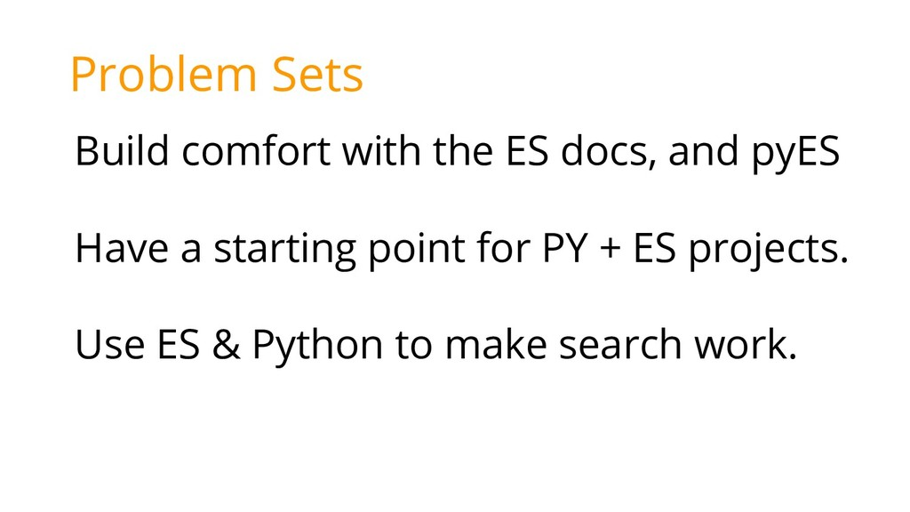 Build comfort with the ES docs, and pyES Have a...