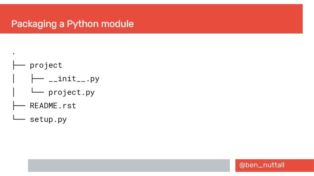 @ben_nuttall Packaging a Python module . ├── pr...