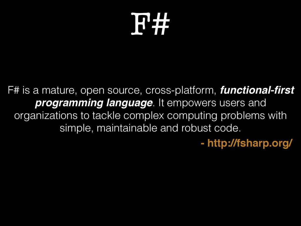 F# F# is a mature, open source, cross-platform,...
