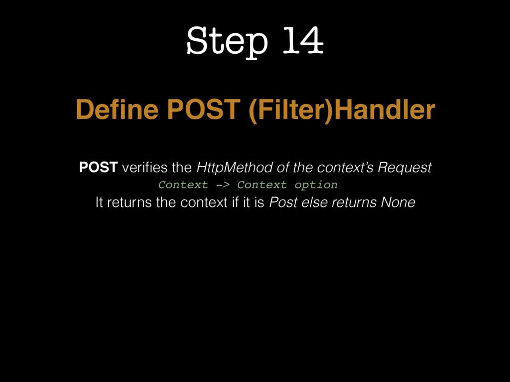 Step 14 Define POST (Filter)Handler POST verifies...