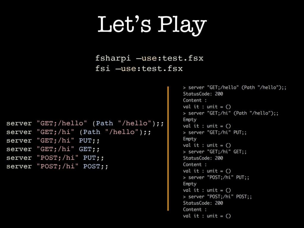 Let's Play fsharpi —use:test.fsx fsi —use:test....