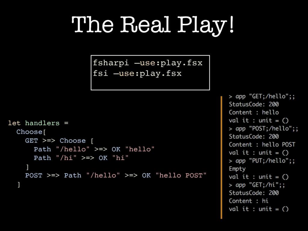 The Real Play! fsharpi —use:play.fsx fsi —use:p...