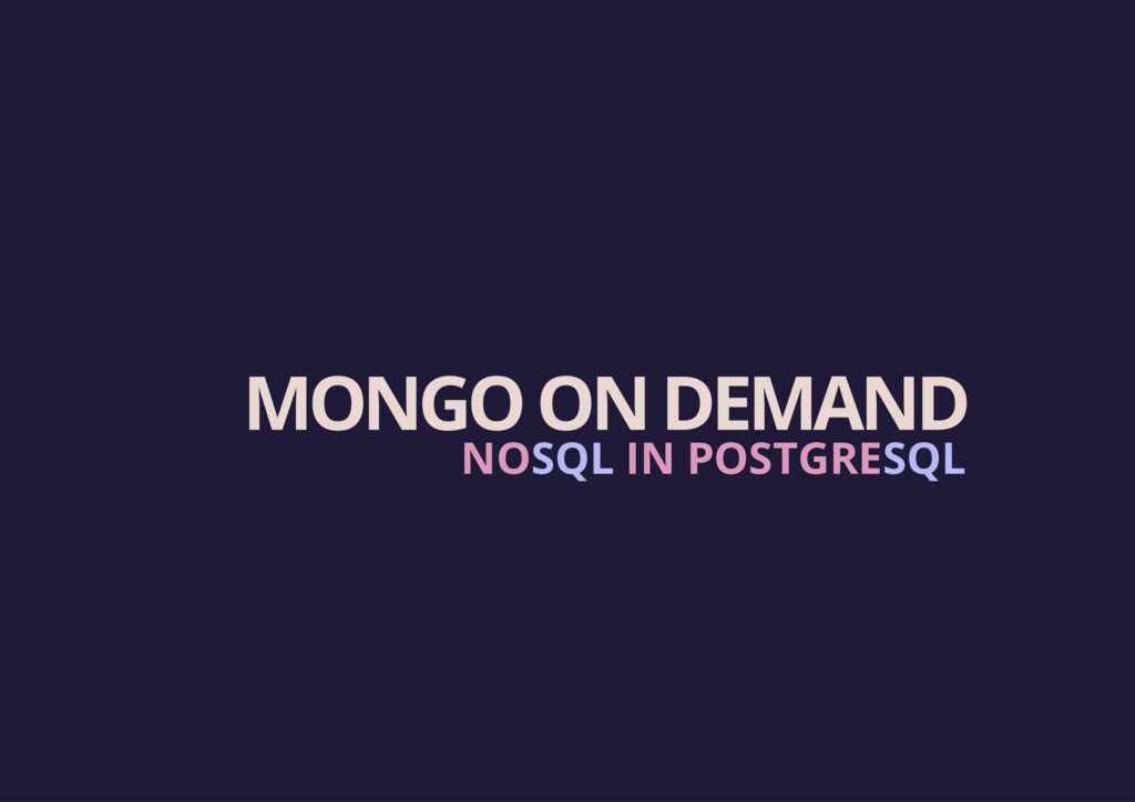 MONGO ON DEMAND NOSQL IN POSTGRESQL