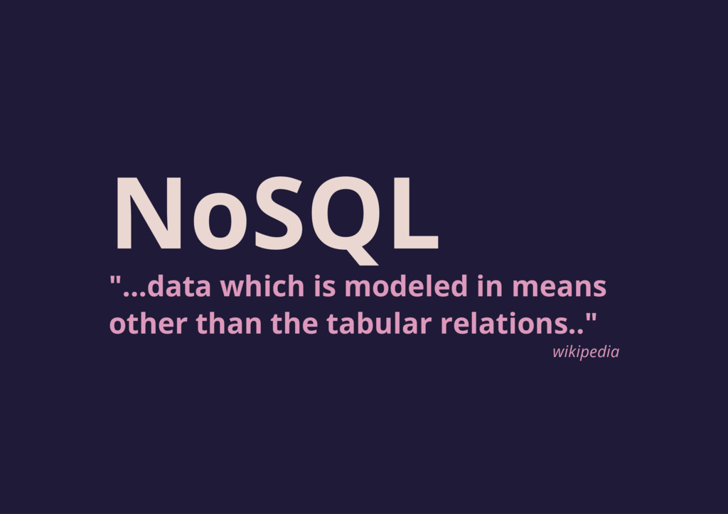 "NoSQL ""...data which is modeled in means other ..."