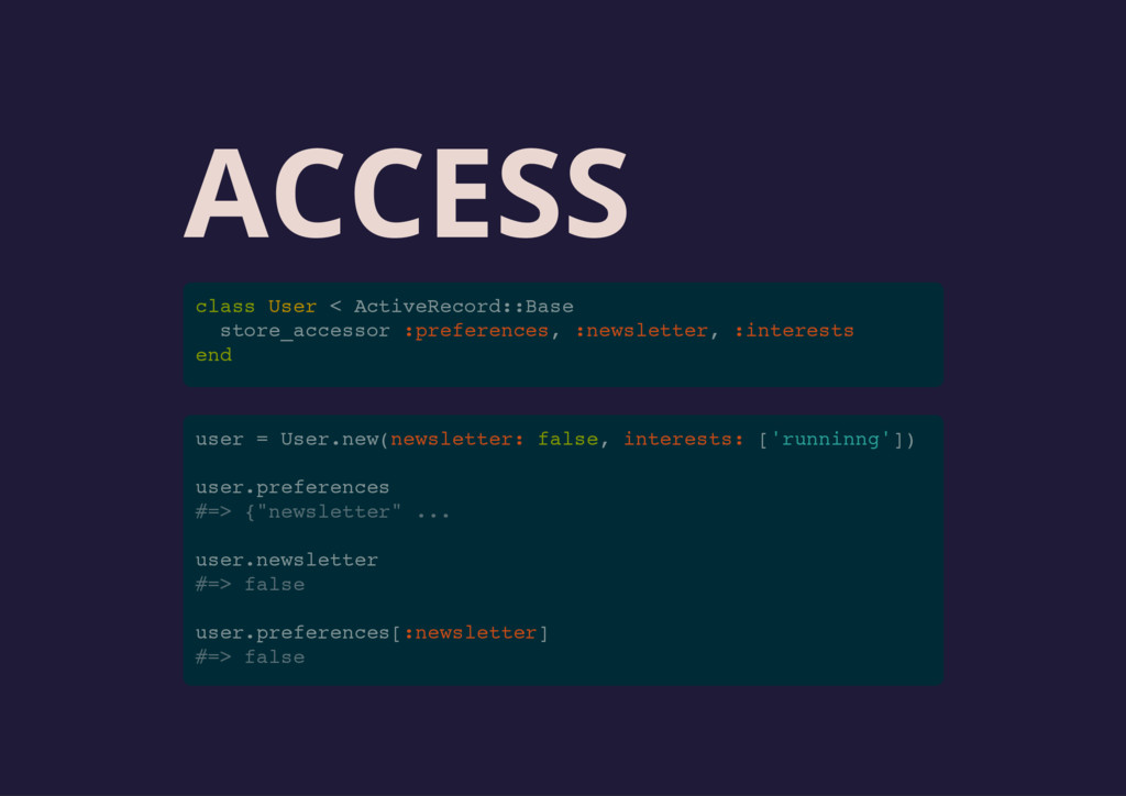 ACCESS class User < ActiveRecord::Base store_ac...