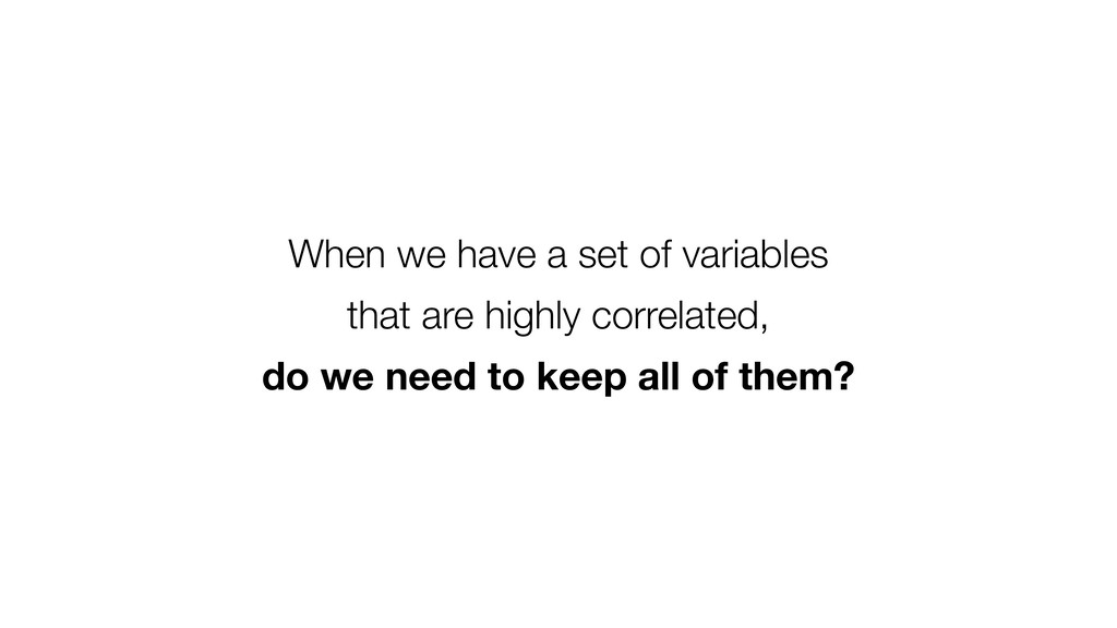 When we have a set of variables that are highly...