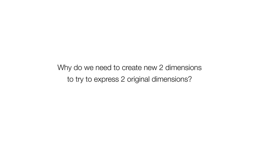Why do we need to create new 2 dimensions to tr...