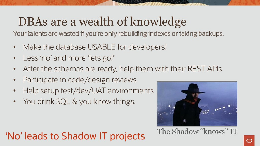 DBAs are a wealth of knowledge • Make the datab...