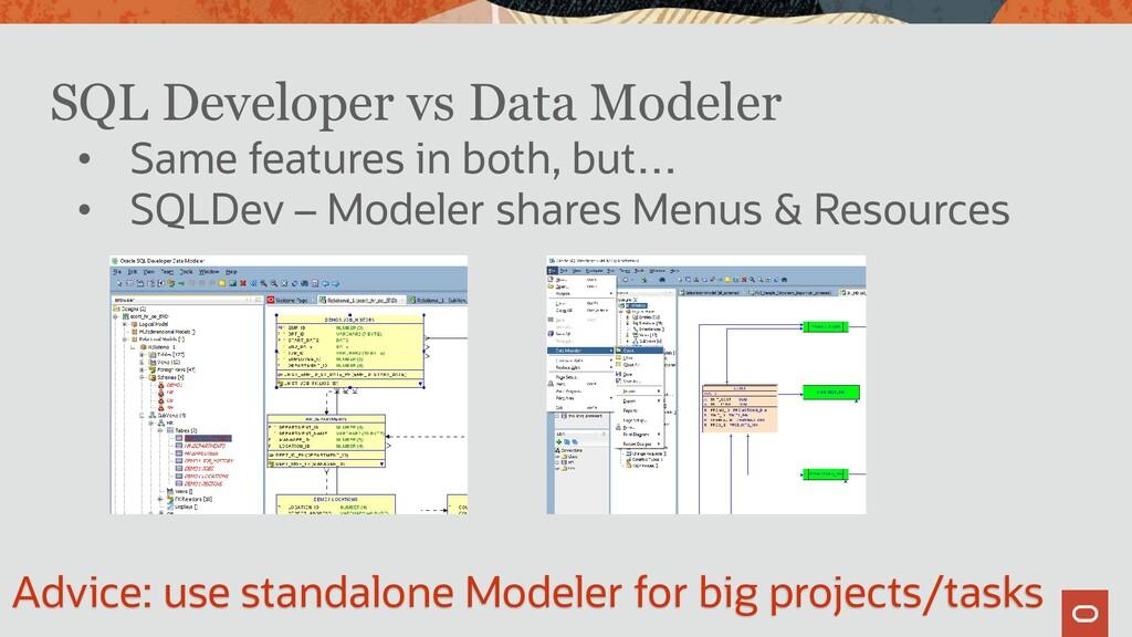 SQL Developer vs Data Modeler • Same features i...