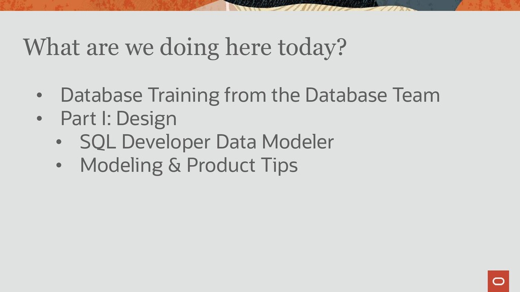 What are we doing here today? • Database Traini...