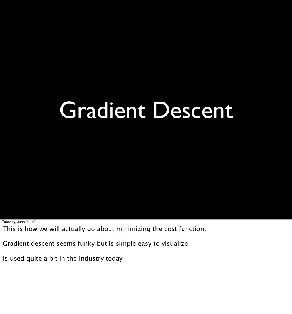 Gradient Descent Tuesday, June 26, 12 This is h...