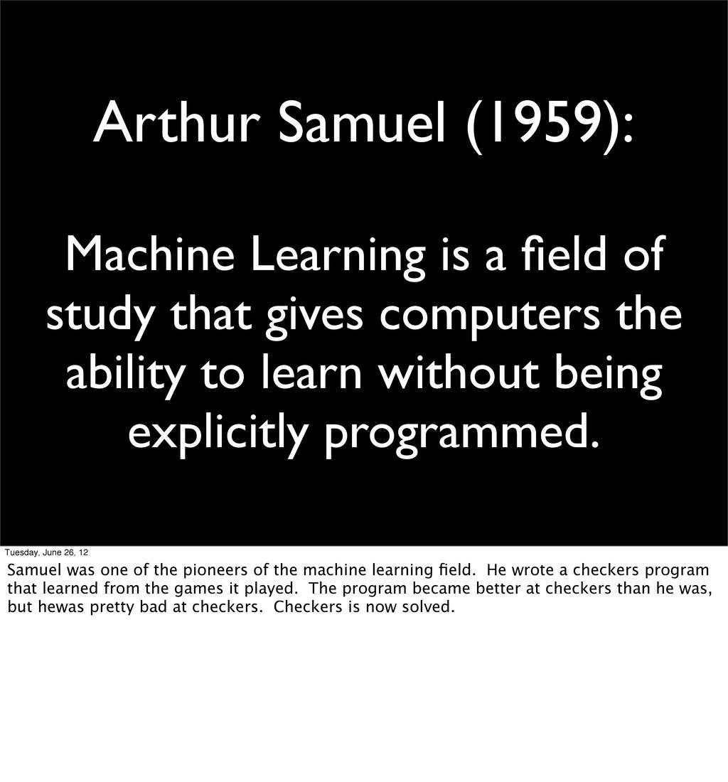Arthur Samuel (1959): Machine Learning is a fiel...