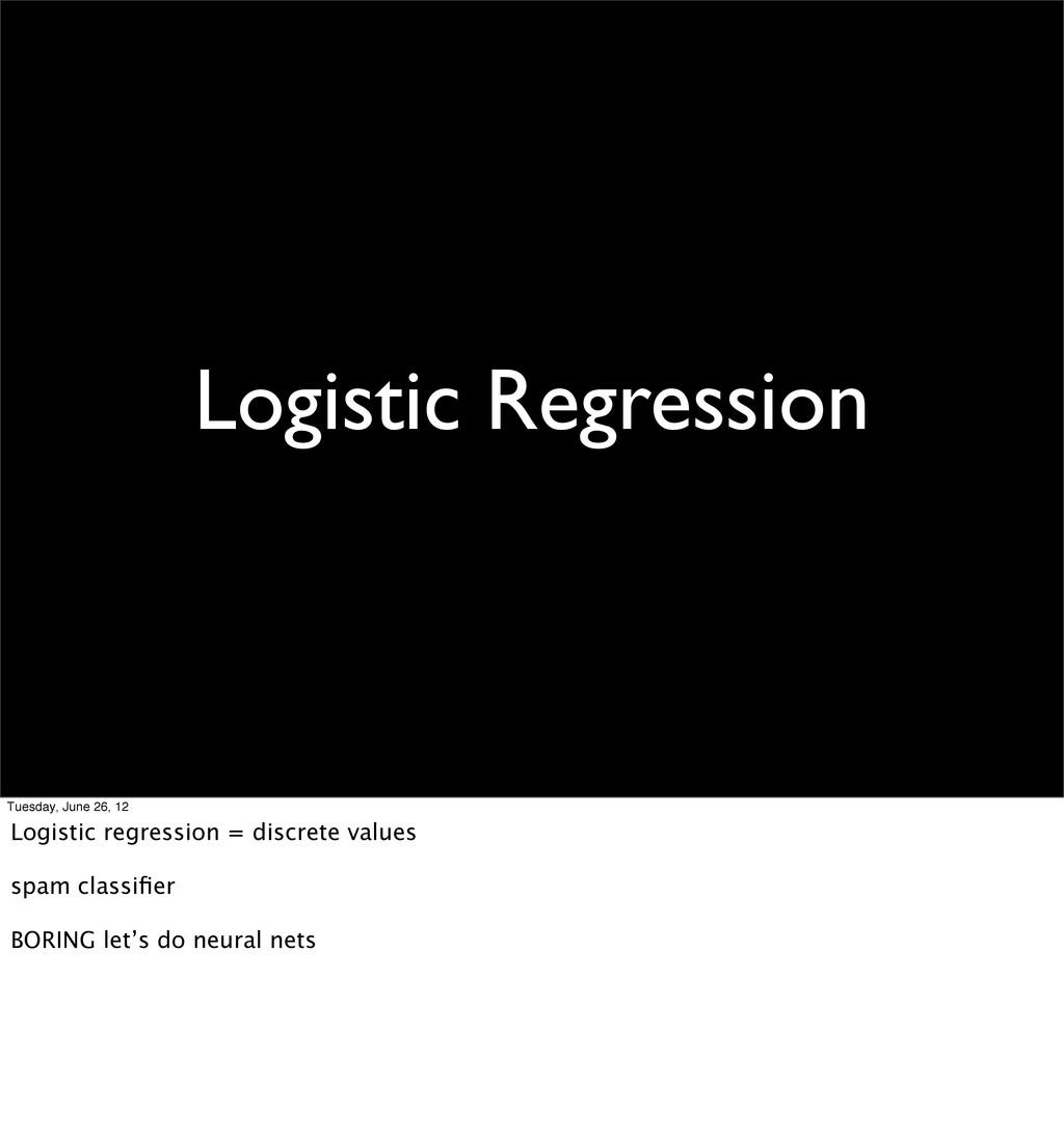 Logistic Regression Tuesday, June 26, 12 Logist...